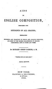 Aids to English Composition: Prepared for Students of All Grades, Embracing Specimens and Examples of School and College Exercises [etc.]