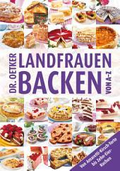Landfrauenbacken von A-Z: Von Amaretti-Kirsch-Torte bis Zehn-Eier-Kuchen