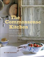 The Commonsense Kitchen: 500 Recipes + Lessons for a Hand-Crafted Life