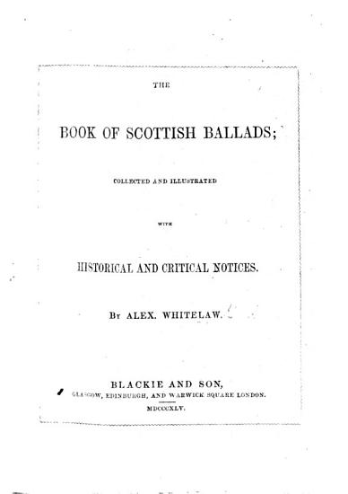 The Book of Scottish Ballads  Collected and Illustrated with Historical and Critical Notices PDF