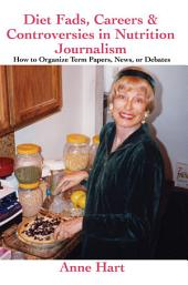 Diet Fads, Careers & Controversies in Nutrition Journalism: How to Organize Term Papers, News, or Debates