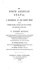 The North American Sylva: Or, A Description of the Forest Trees of the United States, Canada and Nova Scotia, Not Described in the Work of F.A. Michaux, Volume 2