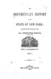 The Documentary History of the State of New-York: Arranged Under Direction of the Hon. Christopher Morgan, Secretary of State, Volume 1