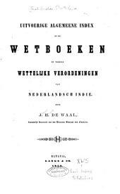 Uitvoerige algemeene index op de wetboeken en verdere wettelijke verordeningen van Nederlandsch Indie
