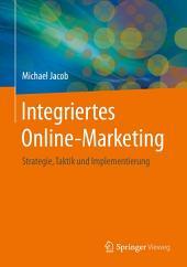 Integriertes Online-Marketing: Strategie, Taktik und Implementierung