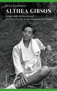 Althea Gibson   Gegen alle Widerst  nde  Die Geschichte einer vergessenen Heldin PDF