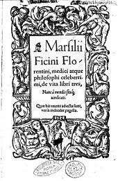 Marsilii Ficini ... De vita libri tres, nunc à mendis sitúque uindicati. Quae his recens adiecta sunt, versa indicabit pagella