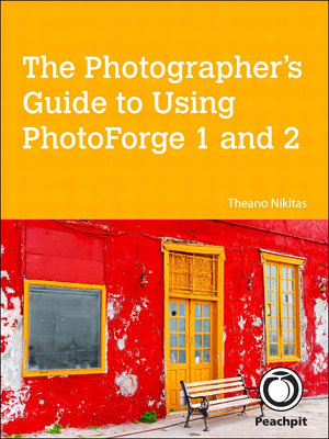 The Photographer s Guide to Using PhotoForge 1 and 2