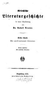 Griechische Literaturgeschichte: ¬Die antik-nationale Literatur ; 1. Hälfte, Die poetische Literatur, Band 1,Ausgabe 1