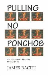 Pulling No Ponchos: An Irreverent History of Santa Fe