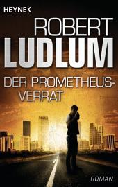 Der Prometheus-Verrat: Roman