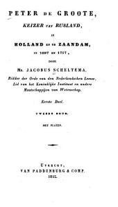 Peter de Groote: keizer van Rusland, in Holland en te Zaandam, in 1697 en 1717, Volume 1
