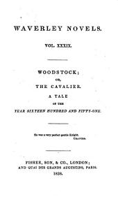 Woodstock; Or, The Cavalier: A Tale of the Year Sixteen Hundred and Fifty-one