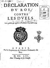 Declaration du roy, contre les duels. Leuë, publiée, & registrée en Parlement le 29. Iuillet 1653