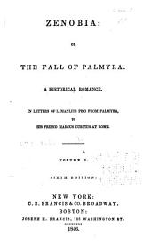 Zenobia; Or, The Fall of Palmyra: A Historical Romance. In Letters of L. Manlius Piso [pseud.] from Palmyra, to His Friend Marcus Curtius at Rome