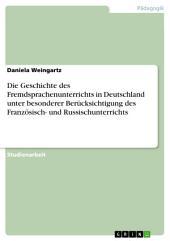 Die Geschichte des Fremdsprachenunterrichts in Deutschland unter besonderer Berücksichtigung des Französisch- und Russischunterrichts