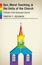 Sex  Moral Teaching  and the Unity of the Church PDF