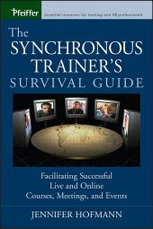The Synchronous Trainer's Survival Guide: Facilitating Successful Live and Online Courses, Meetings, and Events, Edition 11