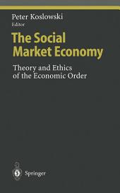 The Social Market Economy: Theory and Ethics of the Economic Order
