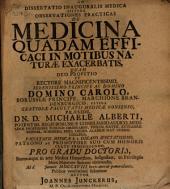 Diss. inaug. med. sistens observationes practicas de medicina quadam efficaci in motibus naturae exacerbatis