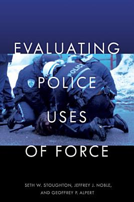 Evaluating Police Uses of Force