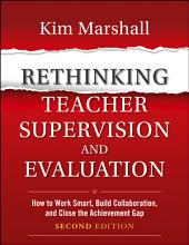 Rethinking Teacher Supervision and Evaluation: How to Work Smart, Build Collaboration, and Close the Achievement Gap, Edition 2