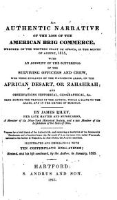 An Authentic Narrative of the Loss of the American Brig Commerce: Wrecked on the Western Coast of Africa, in the Month of August, 1815, with an Account of the Sufferings of the Surviving Officers and Crew, who Were Enslaved by the Wandering Arabs, on the African Desart, Or Zahahrah; and Observations Historical, Geographical, &c. Made During the Travels of the Author, While a Slave to the Arabs, and in the Empire of Morocco