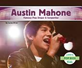 Austin Mahone: Famous Pop Singer & Songwriter: Famous Pop Singer and Songwriter