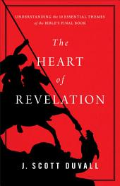 The Heart of Revelation: Understanding the 10 Essential Themes of the Bible's Final Book