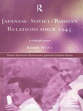 Japanese-Soviet/Russian Relations since 1945: A Difficult Peace