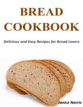 Bread Cookbook: Delicious and Easy Recipes for Bread Lovers