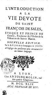 L'INTRODUCTION A LA VIE DEVOTE DE SAINT FRANÇOIS DE SALES, EVEQUE ET PRINCE DE Geneve, Fondateur de l'Ordre de la Visitation de Sainte MARIE