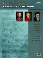 Classics for Students: Bach, Mozart & Beethoven, Book 2: Standard Intermediate Piano Repertoire for the Developing Pianist
