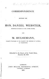Correspondence between the Hon. Daniel Webster, Secretary-of-State of the United States, and M. Hulsemann, Chargé d'Affaires of His Majesty the Emperor of Austria, at Washington