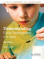 Understanding Child Development: 0-8 Years, 3rd Edition