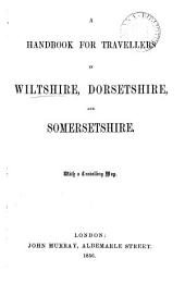 A handbook for travellers in Wiltshire, Dorsetshire and Somersetshire