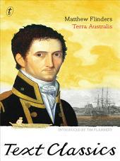 Terra Australis: Text Classics: Matthew Flinders' Great Adventures in the Circumnavigation of Australia