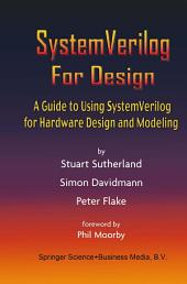 SystemVerilog For Design: A Guide to Using SystemVerilog for Hardware Design and Modeling