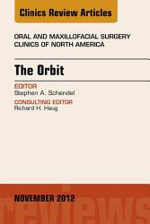 The Orbit An Issue Of Oral And Maxillofacial Surgery Clinics E Book Book PDF