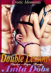 Double Lessons (Teacher Virgin Student Menage): Erotic Moments