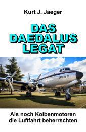 DAS DAEDALUS LEGAT: Als noch Kolbenmotoren die Luftfahrt beherrschten