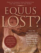Equus Lost?: How We Misunderstand the Nature of the Horse-Human Relationship--Plus Brave New Ideas for the Future