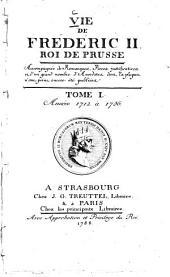 Vie de Fréderic II, roi de Prusse: accompagnée de remarques, pièces justificatives & d'un grand nombre d'anecdotes