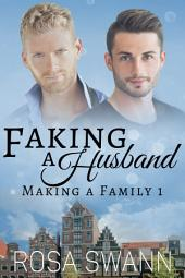 Faking a Husband (Making a Family 1): MM Alpha/Omega Mpreg Gay Romance