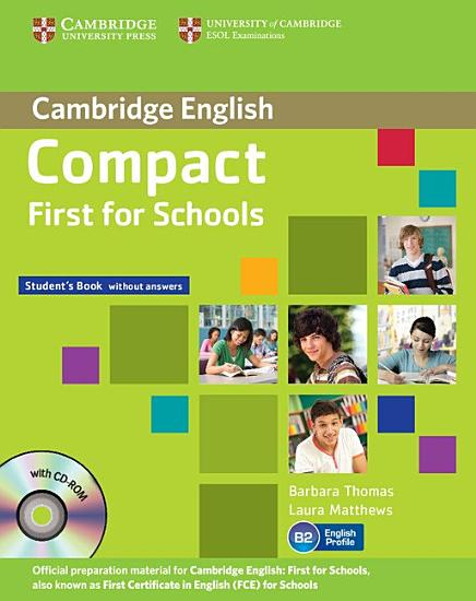 Compact First for Schools Student s Pack  Student s Book Without Answers with CD ROM  Workbook Without Answers with Audio CD  PDF