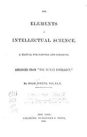 "The Elements of Intellectual Science: A Manual for Schools and Colleges. Abridged from ""The Human Intellect""."