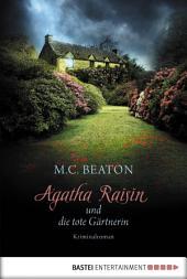 Agatha Raisin und die tote Gärtnerin: Kriminalroman
