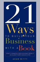 21 Ways to Build Your Business with a Book