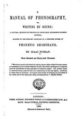 A Manual of Phonography, Or Writing by Sound: A Natural Method of Writing by Signs that Represent Spoken Sounds. Adapted to the English Language as a Complete System of Phonetic Shorthand. 336th Thousand