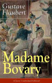 Madame Bovary (Classic Unabridged Edition): Psychological Novel from the prolific French writer, known for Salammbô, Sentimental Education, Bouvard et Pécuchet, Three Tales, November